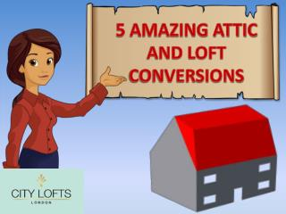 5 AMAZING ATTIC AND LOFT CONVERSIONS