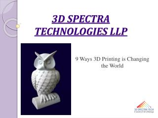 Nine  Ways 3D Printing is Changing the World