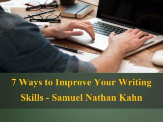 7 Ways to Improve Your Writing Skills - Samuel Nathan Kahn