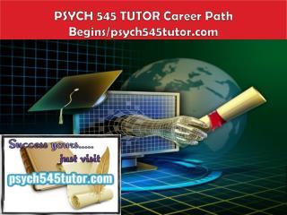 PSYCH 545 TUTOR Career Path Begins/psych545tutor.com