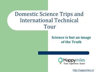 Domestic Science Trips and International Technical Tour