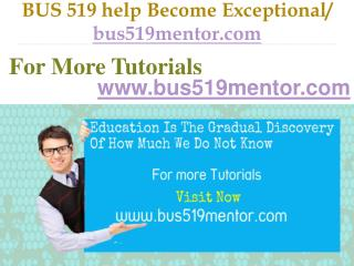 BUS 519 help Become Exceptional /  bus519mentor.com