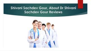 Dr Shivani Sachdev Gour,Sci Healthcare