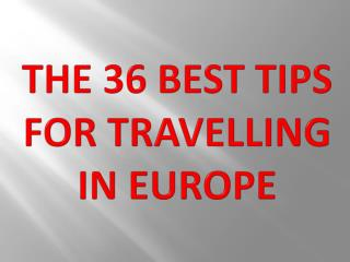 The 36 Best Tips for Travelling in Europe