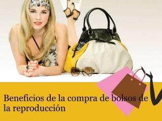 Beneficios de la compra de bolsos de la reproducción