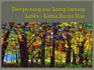 Deepening our Long-lasting Links - Lama Surya Das