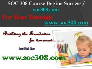 SOC 308 Course Begins Success / soc308dotcom
