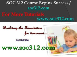SOC 312 Course Begins Success / soc312dotcom