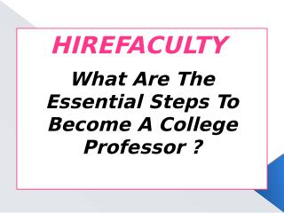 What Are The Essential Steps To Become A College Professor ?
