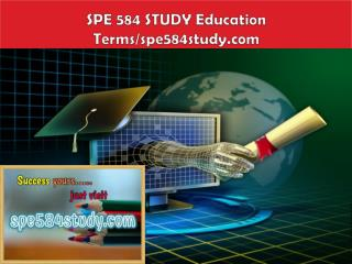 SPE 584 STUDY Education  Terms/spe584study.com