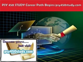 PSY 450 STUDY Career Path Begins/psy450study.com