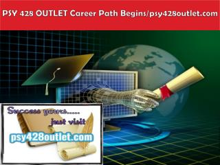 PSY 428 OUTLET Career Path Begins/psy428outlet.com