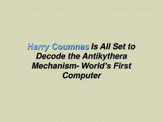 Harry Coumnas Is All Set to Decode the Antikythera Mechanism- World's First Computer