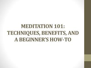 MEDITATION 101: TECHNIQUES, BENEFITS, AND A BEGINNER'S HOW-TO
