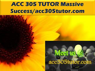 ACC 305 TUTOR Massive Success/acc305tutor.com