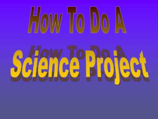 How To Do A  Science Project