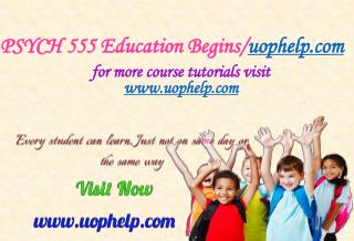 PSYCH 555 Education Begins/uophelp.com