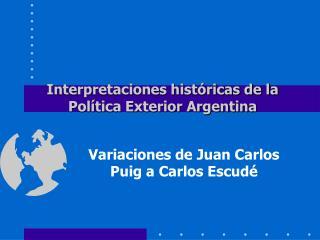 Interpretaciones hist ricas de la Pol tica Exterior Argentina