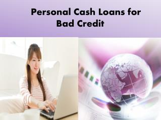 Personal Cash Loan For Bad Credit- Suitable Lending Choice For People With Low Credit Profile