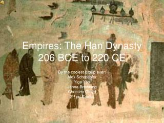 Empires: The Han Dynasty 206 BCE to 220 CE