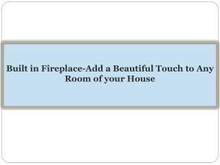 Built in Fireplace-Add a Beautiful Touch to Any Room of your House