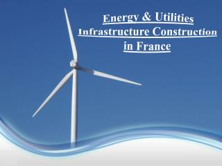 Energy and Utilities Infrastructure Construction in France