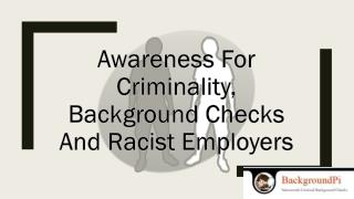 Awareness for Criminality, Background Checks and Racist Employers