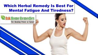 Which Herbal Remedy Is Best For Mental Fatigue And Tiredness?