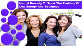 Herbal Remedy To Treat The Problem Of Low Energy And Tiredness