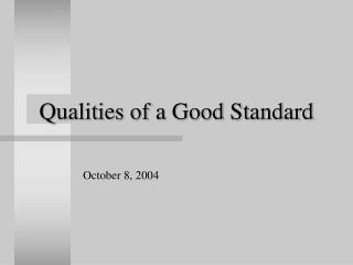 Qualities of a Good Standard