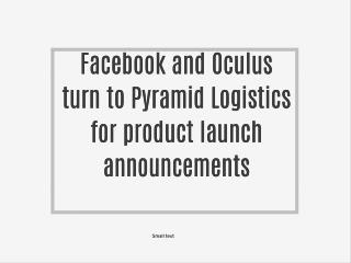 Facebook and Oculus turn to Pyramid Logistics for product launch announcements