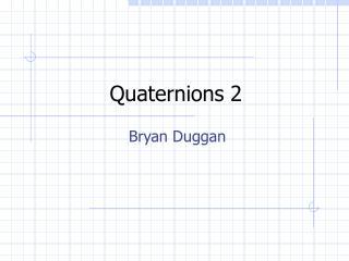 Quaternions 2