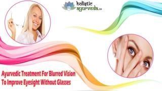 Ayurvedic Treatment For Blurred Vision To Improve Eyesight Without Glasses