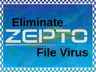 Eliminate Zepto File Virus