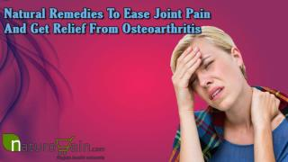 Natural Remedies To Ease Joint Pain And Get Relief From Osteoarthritis