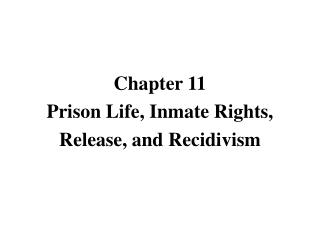 Chapter 11 Prison Life, Inmate Rights, Release, and Recidivism
