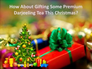 How About Gifting Some Premium Darjeeling Tea This Christmas