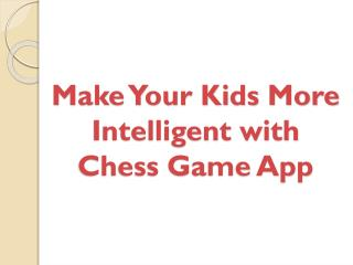 Make Your Kids More Intelligent with Chess Game App