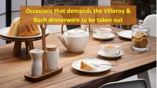 occasions that demands the Villeroy & Boch dinnerware to be taken out