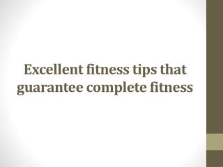 Excellent fitness tips that guarantee complete fitness
