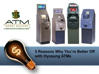 5 Reasons Why You're Better Off with Hyosung ATMs