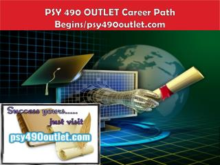 PSY 490 OUTLET Career Path Begins/psy490outlet.com