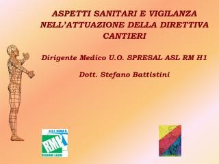 ASPETTI SANITARI E VIGILANZA NELL ATTUAZIONE DELLA DIRETTIVA CANTIERI    Dirigente Medico U.O. SPRESAL ASL RM H1   Dott.