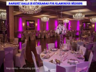 Banquet halls in Hyderabad for glamorous wedding
