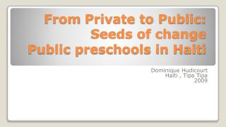 From Private to Public: Seeds of change  Public preschools in Haiti