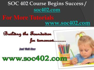 SOC 402 Course Begins Success / soc402dotcom