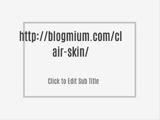 http://blogmium.com/clair-skin/
