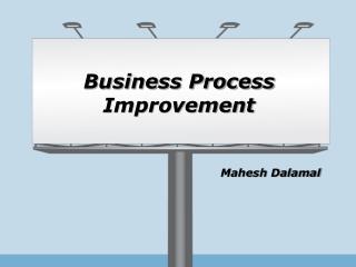Business Process Improvement By Mahesh Dalamal
