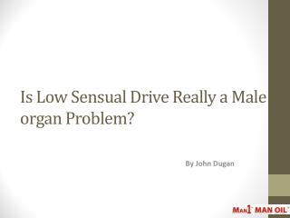 Is Low Sensual Drive Really a Male organ Problem?