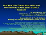 Research for Evidence Based Policy on Occupational Health Issues in Indian Railways